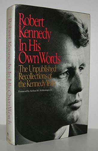 Robert Kennedy, In His Own Words: The Unpublished Recollections of the Kennedy Years