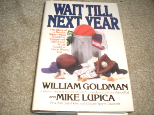 Wait Till Next Year: The Story Of A Season When What Should've Happened Didn't And What ...