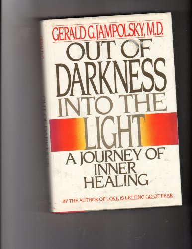 Out of Darkness into the Light: A: Gerald Jampolsky
