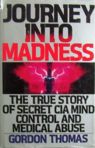 Journey Into Madness: The True Story of Secret CIA Mind Control and Medical Abuse (0553053574) by Gordon Thomas