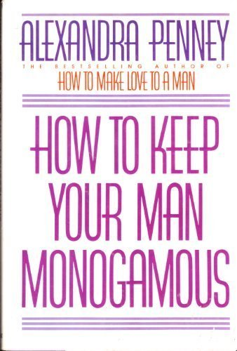 How to Keep Your Man Monogamous: Penney, Alexandra