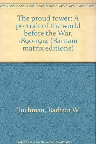 9780553055993: The Proud Tower: A Portrait of the World Before the War 1890-1914