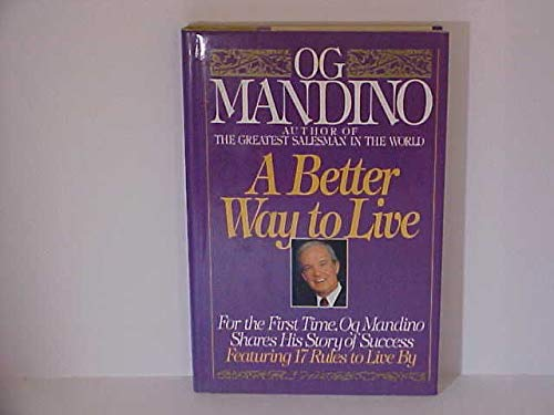 9780553057171: A Better Way to Live/for the First Time, Og Mandino Shares His Story of Succes: Featureing 17 Rules to Live by
