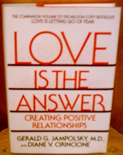Love Is the Answer : Creating Positive: Diane V. Cirincione;