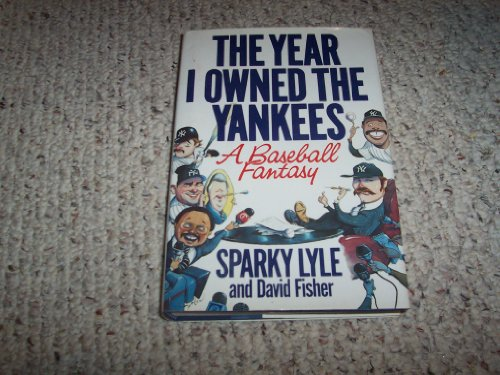The Year I Owner the Yankees: A Baseball Fantasy.