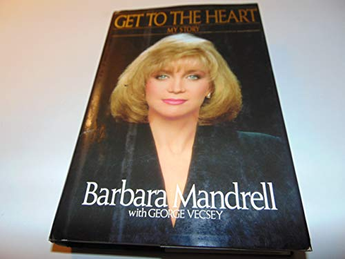 Get to the Heart: My Story: Mandrell, Barbara; Vecsey, George