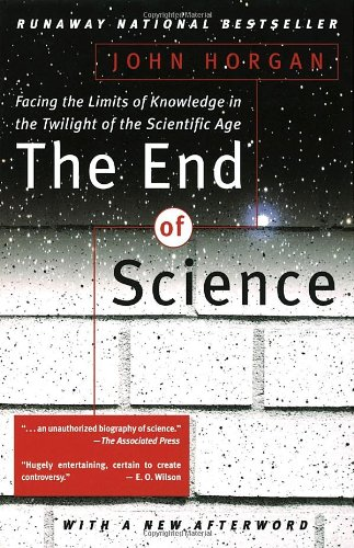 The End of Science - Facing the limits of knowledge in the twiight of the scientific age