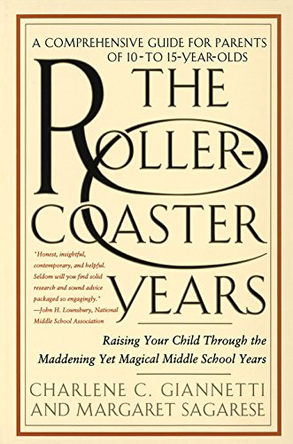 The Rollercoaster Years: Raising Your Child Through the Maddening Yet Magical Middle School Years: ...