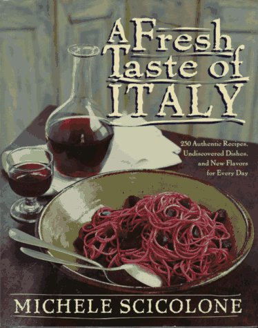 A Fresh Taste of Italy: 250 Authentic Recipes, Undiscovered Dishes, and New Flavors for Every Day