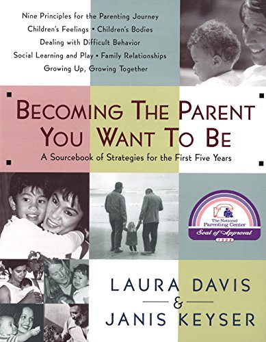 9780553067507: Becoming the Parent You Want to Be: A Sourcebook of Strategies for the First Five Years