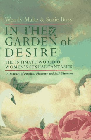 In the Garden of Desire: The Intimate World of Women's Sexual Fantasies: Maltz, Wendy;Boss, ...