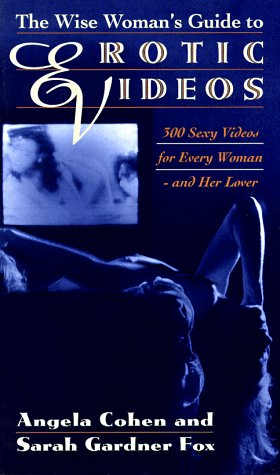 9780553067842: The Wise Woman's Guide to Erotic Videos: 300 Sexy Videos for Every Woman - and Her Lover