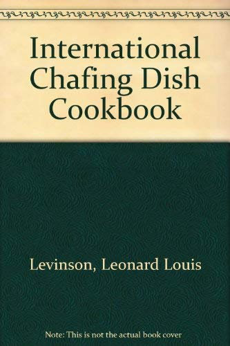 The International Chafing Dish Cook Book: Leonard Louis Levinson