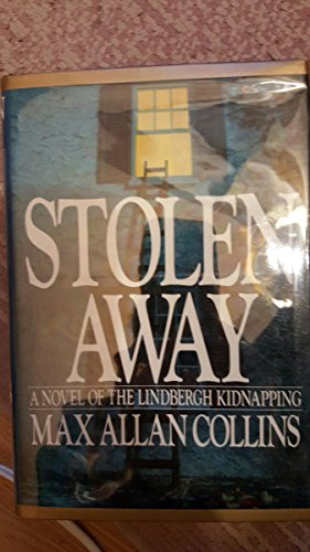 Stolen Away: A Novel of the Lindbergh Kidnapping: Collins, Max Allen