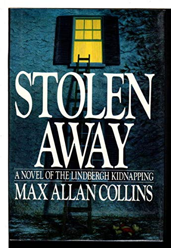 Stolen Away: A Novel of the Lindbergh Kidnapping: Collins, Max Allan