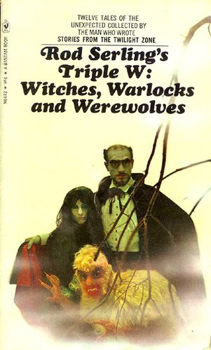 Rod Serling's Triple W: Witches, Warlocks and: Rod Serling