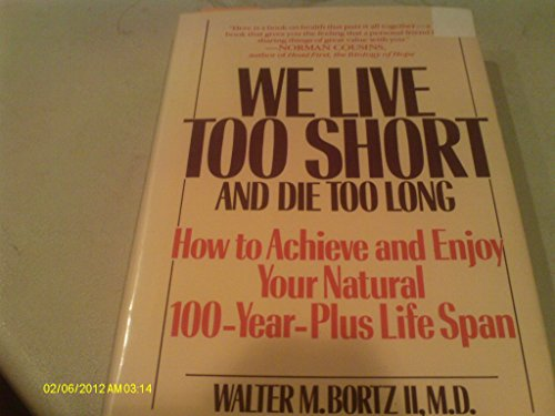 9780553072273: We Live Too Short and Die Too Long: How to Achieve and Enjoy Your Natural 120 Life Spanfe