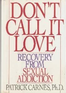 9780553072365: Don't Call It Love: Recovery from Sexual Addiction