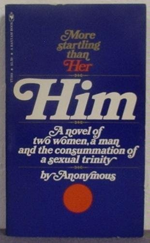 Him: A Novel of Two Women, a Man and the Consummation of a Sexual Trinity: Anonymous