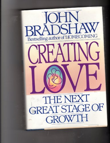 Creating Love: the Next Great Stage of: Bradshaw, John