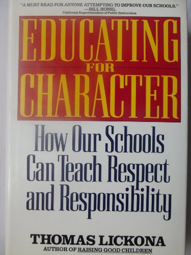 Educating for Character: How Our Schools Can Teach Respect and Responsibility: Lickona, Thomas