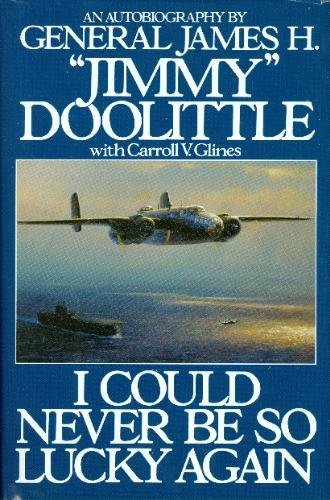 I Could Never Be So Lucky Again: An Autobiography: James Doolittle