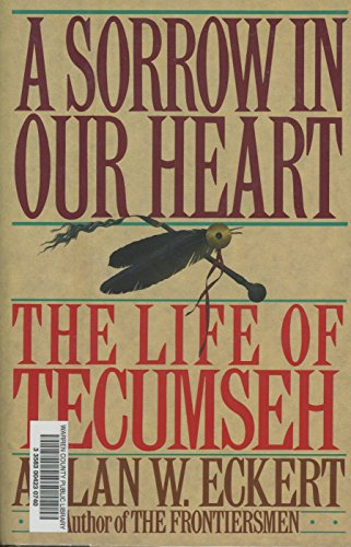 A Sorrow in Our Heart the Life of Tecumseh: Eckert, Allan W.