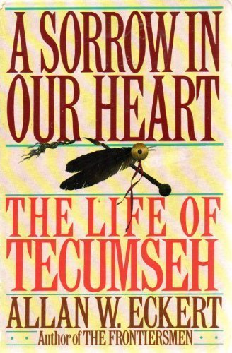 A Sorrow in Our Heart: The Life of Tecumseh (0553080237) by Allan W Eckert
