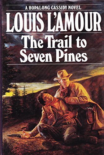 THE TRAIL TO SEVEN PINES : A Hopalong Cassidy Novel: L'Amour, Louis