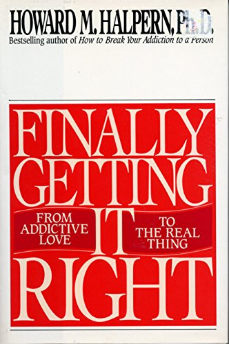 9780553090031: Finally Getting It Right: From Addictive Love to the Real Thing