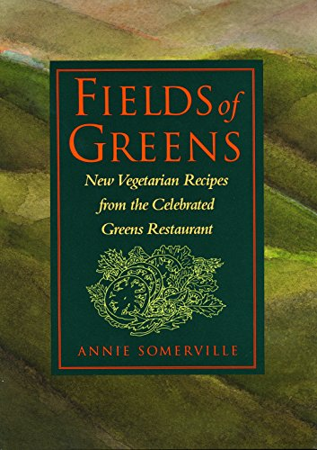 Fields of Greens: New Vegetarian Recipes from the Celebrated Greens Restaurant (Hardcover): Annie ...