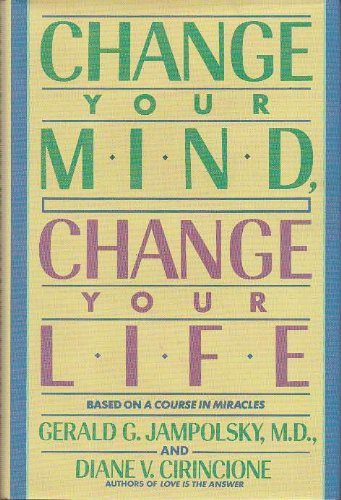 9780553091656: Change Your Mind, Change Your Life: Concepts in Attitudinal Healing