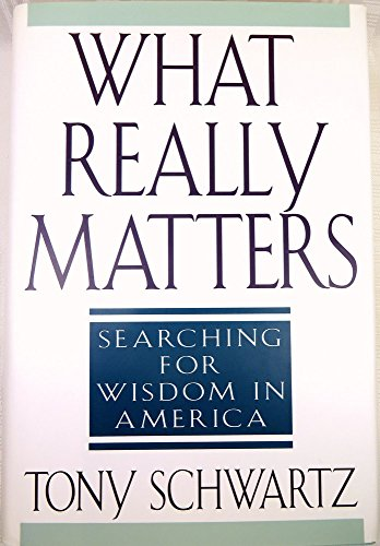 What Really Matters Searching for Wisdom in America: Schwartz, Tony *SIGNED/INSCRIBED by author*