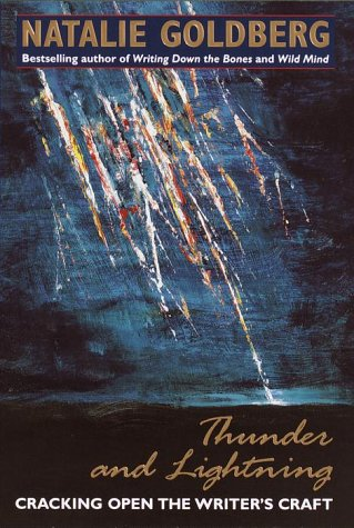 Thunder and Lightning: Cracking Open the Writer's Craft: Goldberg, Natalie
