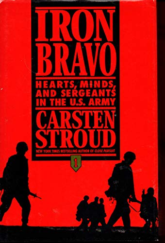 9780553095524: Iron Bravo: Hearts, Minds, and Sergeants in the U.S. Army