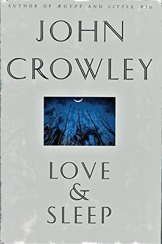 LOVE AND SLEEP: Crowley, John.