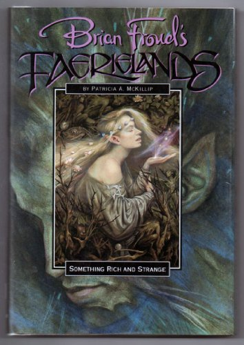 Brian Froud's Faerielands: Something Rich and Strange (SIGNED): McKillip, Patricia A.; Froud, ...