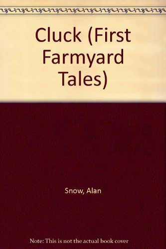 CLUCK (First Farmyard Tales) (0553097644) by Snow, Alan