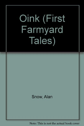 OINK (First Farmyard Tales): Alan Snow