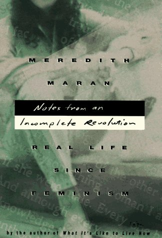 Notes from an Incomplete Revolution: Real Life Since Feminism: Maran, Meredith