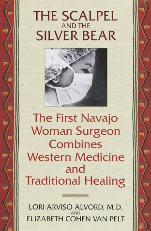 The Scalpel and the Silver Bear : The First Navajo Women Surgeon Combines Western Medicine and Tr...