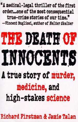 The Death of Innocents a True Story of Murder, Medicine, and High-stakes Science