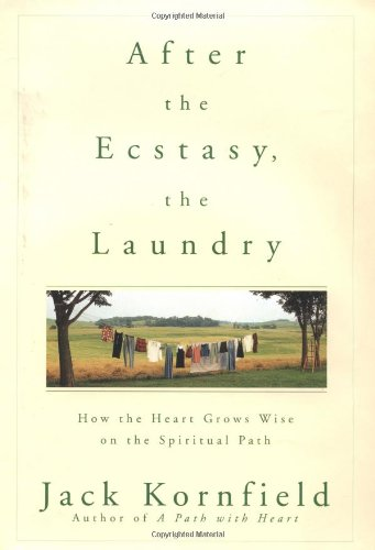 9780553102901: After the Ecstasy, the Laundry: How the Heart Grows Wise on the Spiritual Path