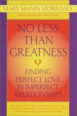9780553106534: No Less Than Greatness: Finding Perfect Love in Imperfect Relationships