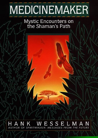 Medicinemaker : Mystic Encounters on the Shaman's Path