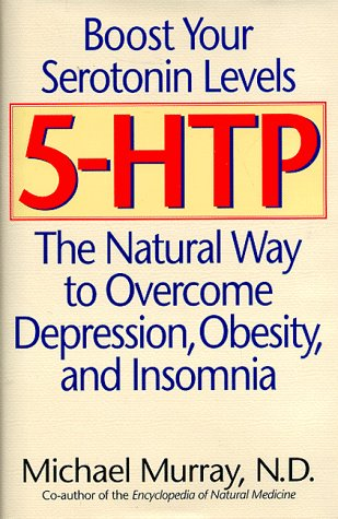 5-HTP: The Natural Way to Boost Serotonin and Overcome Depression, Obesity, and Insomnia: Michael ...