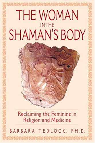 9780553108538: The Woman In The Shaman's Body: Reclaiming The Feminine In Religion And Medicine