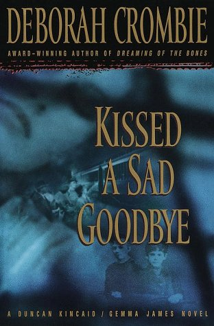 Kissed a Sad Goodbye (Duncan Kincaid/Gemma James Novels): Crombie, Deborah