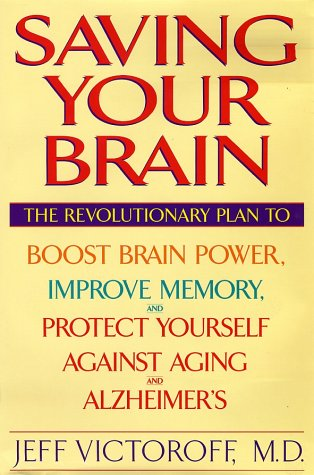 9780553109443: Saving Your Brain: The Revolutionary Plan to Boost Brain Power, Improve Memory, and Protect Yourself against Aging and Alzheimer's
