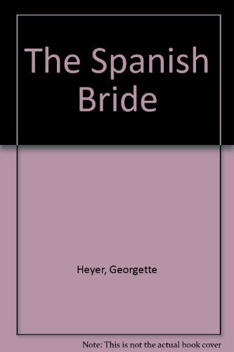 The Spanish Bride: Heyer, Georgette